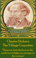 Charles Dickens: The Village Coquettes