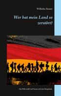 Wilhelm Susser: Wer hat mein Land so zerstört?