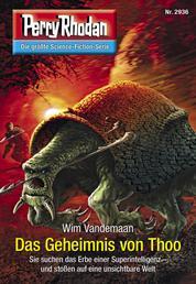 """Perry Rhodan 2936: Das Geheimnis von Thoo - Perry Rhodan-Zyklus """"Genesis"""""""