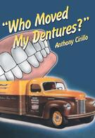 Anthony Cirillo: Who Moved My Dentures?