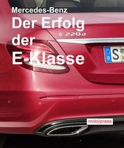 Mercedes-Benz Der Erfolg der E-Klasse - Die zehnte Generation rollt auf unseren Straßen