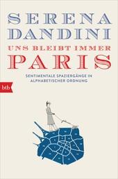 Uns bleibt immer Paris - Sentimentale Spaziergänge in alphabetischer Ordnung