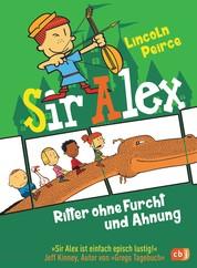 Sir Alex - Ritter ohne Furcht und Ahnung - Vom Autor der »Super Nick«-Reihe