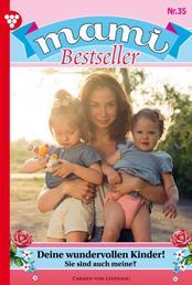 Mami Bestseller 35 – Familienroman - Deine wundervollen Kinder!
