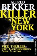 Alfred Bekker: Killer in New York - Die Fälle des Jesse Trevellian: Vier Thriller - 1000 Taschenbuchseiten Crime & Action
