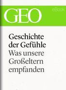 GEO Magazin: Geschichte der Gefühle: Was unsere Großeltern empfanden (GEO eBook Single) ★★★★★