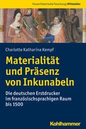 Materialität und Präsenz von Inkunabeln - Die deutschen Erstdrucker im französischsprachigen Raum bis 1500