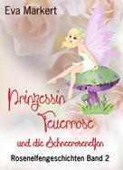 Eva Markert: Prinzessin Feuerrose und die Schneerosenelfen ★★★★