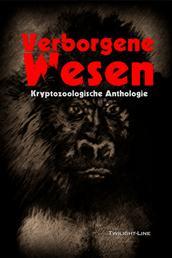Verborgene Wesen - Kryptozoologische Anthologie
