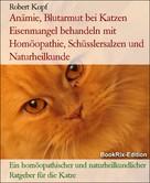 Robert Kopf: Anämie, Blutarmut bei Katzen Eisenmangel behandeln mit Homöopathie, Schüsslersalzen und Naturheilkunde