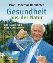 Gesundheit aus der Natur - Alte Hausmittel und neue Naturarzneien