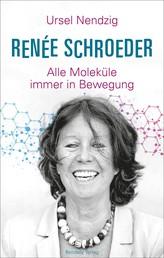 Renée Schroeder - Alle Moleküle in Bewegung