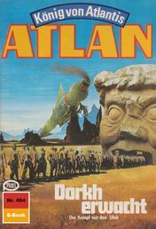 "Atlan 464: Dorkh erwacht - Atlan-Zyklus ""König von Atlantis"""