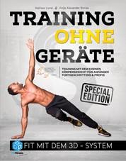 Training ohne Geräte: Fit mit dem 3D-System (Special-Edition) - Training mit dem eigenen Körpergewicht für Anfänger, Fortgeschrittene und Profis