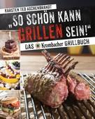 Karsten Ted Aschenbrandt: So schön kann Grillen sein! ★★★