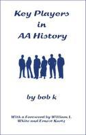 Bob K: Key Players in AA History