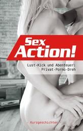 Sex-Action! - Lust-Kick und Abenteuer: Privat-Porno-Dreh