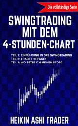 Swingtrading mit dem 4-Stunden-Chart 1-3 Drei Bücher in einem! - Die vollständige Serie