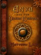 Matthew Lang: Anya and the Dream Keepers