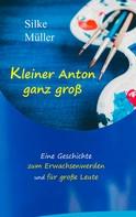 Silke Müller: Kleiner Anton ganz groß