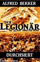 Alfred Bekker: Durchsiebt (Der Legionär - Die Action Thriller Serie)