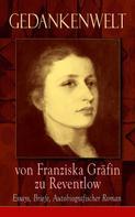 Franziska Gräfin zu Reventlow: Gedankenwelt von Franziska Gräfin zu Reventlow: Essays, Briefe, Autobiografischer Roman