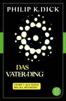 Philip K. Dick: Das Vater-Ding ★★★★★