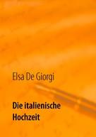 Elsa De Giorgi: Die italienische Hochzeit