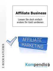 Affiliate Business - Lassen Sie doch einfach andere Ihr Geld verdienen