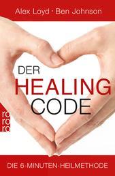 Der Healing Code - Die 6-Minuten-Heilmethode