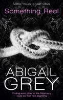 Abigail Grey: Something Real ★★★★
