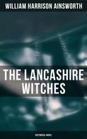 William Harrison Ainsworth: The Lancashire Witches (Historical Novel)