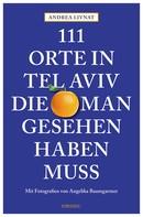 Andrea Livnat: 111 Orte in Tel Aviv, die man gesehen haben muss