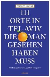 111 Orte in Tel Aviv, die man gesehen haben muss - Reiseführer