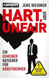 Hart, aber unfair - Ein gemeiner Ratgeber für Arbeitnehmer. Die Lektüre dieses Buches führt zu erhöhter Schlagfertigkeit
