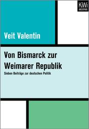 Von Bismarck zur Weimarer Republik - Sieben Beiträge zur deutschen Politik