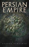 George Rawlinson: Persian Empire