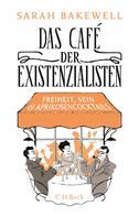 Sarah Bakewell: Das Café der Existenzialisten ★★★★