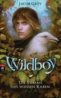 Jacob Grey: Wildboy - Die Stimme des weißen Raben ★★★★★