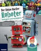Ulrich Stempel: Der kleine Hacker: Roboter konstruieren und programmieren