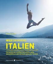 Wild Swimming Italien - Entdecke die schönsten Flüsse, Seen, Wasserfälle und heißen Quellen Italiens