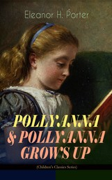 "POLLYANNA & POLLYANNA GROWS UP (Children's Classics Series) - Inspiring Journey of a Cheerful Little Orphan Girl and Her Widely Celebrated ""Glad Game"""