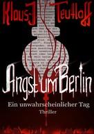 Klaus-J. Teutloff: Angst um Berlin ★★★
