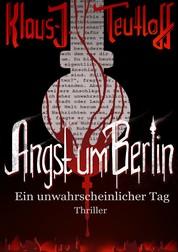 Angst um Berlin - Ein unwahrscheinlicher Tag