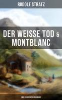 Rudolf Stratz: Der weiße Tod & Montblanc: Zwei fesselnde Bergromane