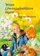 Kerstin Brichzin: Wenn Löwenzahnblüten lügen