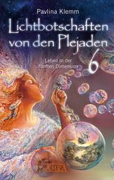 Lichtbotschaften von den Plejaden Band 6 - Leben in der fünften Dimension