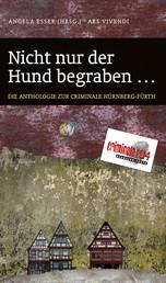 Nicht nur der Hund begraben... (eBook) - Die Anthologie zur Criminale 2014. 18 fränkische Fälle - Frankenkrimis