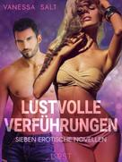 Vanessa Salt: Lustvolle Verführungen: Sieben erotische Novellen