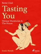 Bente Clod: Tasting You: Wettest Worldwide & The House